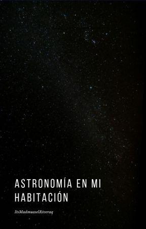 Astronomía en mi habitación by ItsMadmuaselRivera