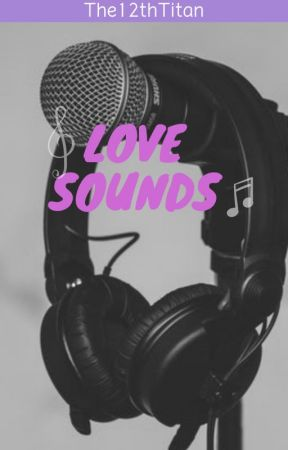 LoveSounds by The12thTitan