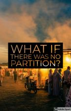 What If There Was No Partition by shiftingloyalities