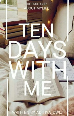 TEN DAYS WITH ME by lightcrescent_