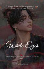 「WHITE EYES ¦¦ JK」 بقلم ttaehyung_sii