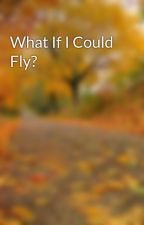 What If I Could Fly? by UtkarshLal