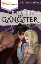 Driven by the Gangster [BxB] 18+  by LadyYandereShane