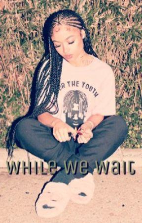 While We Wait (August Alsina + India Love) by Tea_air_raaaa