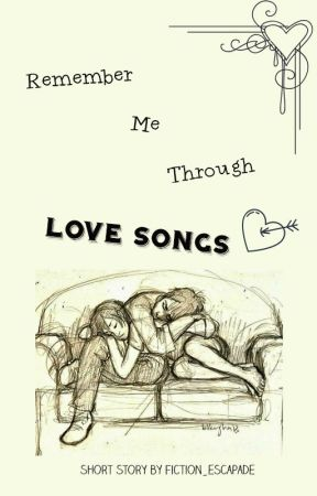 Remember Me Through Love Songs by Fiction_escapade