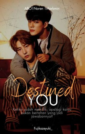 Destined You | Omegaverse AU by fujikazeyuki_