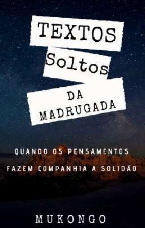 Textos Soltos Da Madrugada by Mukongo_19