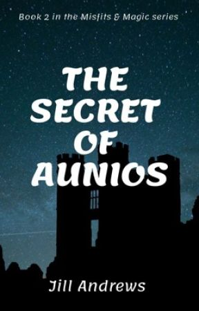 The Secret of Aunios - Book 2 in the Misfits & Magic series by CelticWhovian
