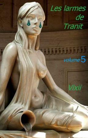 Les Larmes de Tranit -  5 by vixii_ecrivaillon