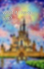what if I never left? by 2625snowqueen