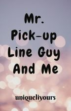 Mr. Pick-up Line Guy And Me by uniqueliyours