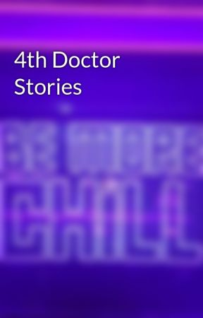 4th Doctor Stories by ChocolateLover027