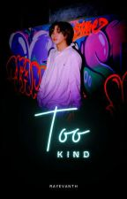 Too Kind • Markhyuck ✓ by rayevanth