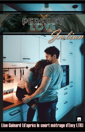 Perfect Love - Julian (d'après le court métrage d'Emy LTR) by lizzyliselolipop