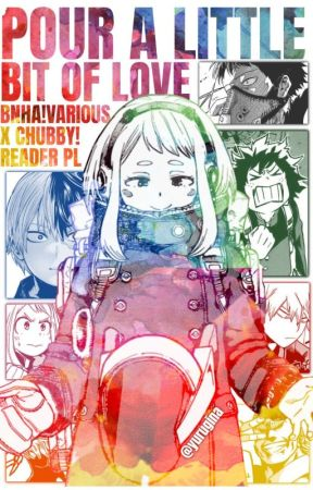 《pour a little bit of love.》bnha!various x chubby!reader [PL] by Yurugina