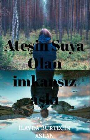 Ateşin Suya Olan İmkansız Aşkı by ilaydaburtecinaslan