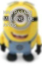 HAN PASAD0 MILLONES DE AÑOS by cantabilee