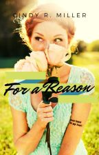 For a Reason (an original story) by CindyrellaRenee