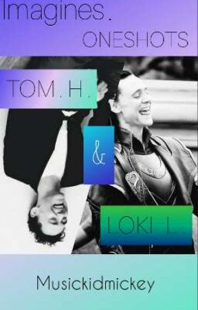 Tom Hiddleston | Loki Laufeyson Oneshots and Imagines by musickidmickey