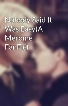 Nobody Said It Was Easy(A Merome FanFic) by Draco-Lucius-Malfoy1
