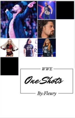 WWE ONE SHOTS by Fleury_Loves_Me
