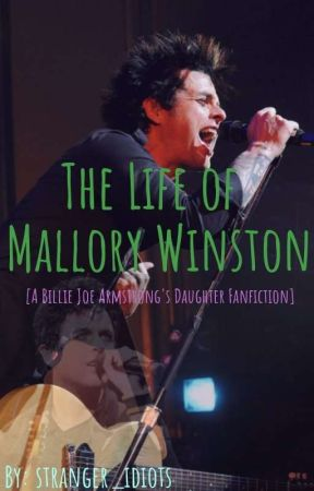 The Life of Mallory Winston [A Billie Joe Armstrong's Daughter Fanfic] by stranger_idiots