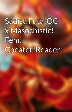 Sadist!Futa!OC x Masochistic!  Fem! Cheater!Reader by Fantasygirlworld