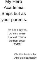 My Hero Academia Parent Ships Scenarios. by IAmFeelingSmappy