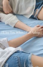 I'll See You When I Fall Asleep by Southern_Casual