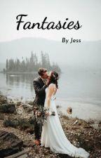 Fantasies  by jessakacupcake