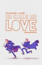 He Calls Me Love | Fred Weasley x Fem!Reader ✔ by alexspotatoes
