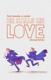 He Calls Me Love | Fred Weasley x Fem!Reader ✔ cover