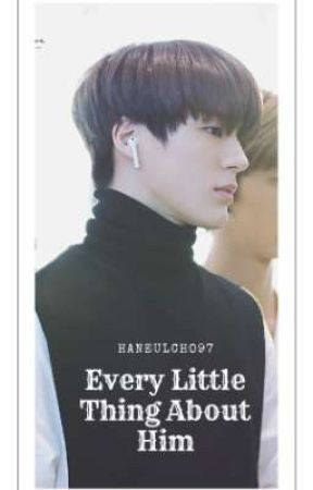 Every Little Things About Him (END) by HaneulCho97