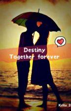 DESTINY....together forever  by kritu_24
