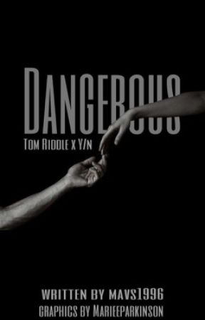 Dangerous ||Tom Riddle x Reader|| by mavs1996