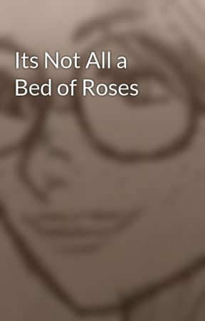 Its Not All a Bed of Roses by _its_raining