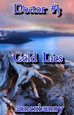 Cold Lies(Doctor Series #3) by annexbunny