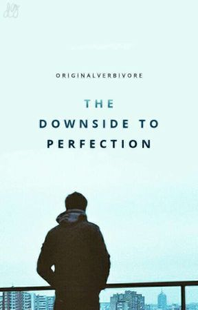 The Downside to Perfection ✔ by originalverbivore