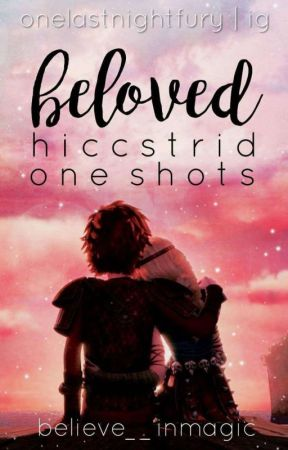 Beloved - Hiccstrid One Shots by believe__inmagic
