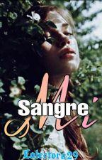 Mi Sangre by LaLectora29