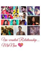Un-wanted Relationship... MaNan ✔ by AnIndianRavendor