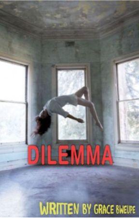 DILEMMA  by Grace-bweupe