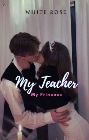 My Teacher My Princess [End] by Intankwns