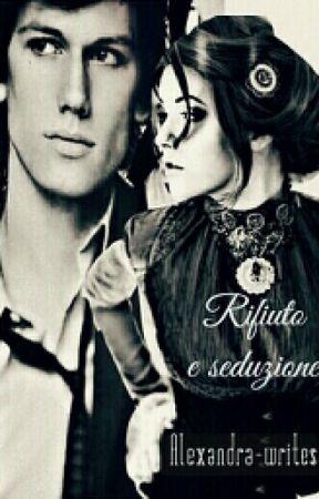 Rifiuto e seduzione by Alexandra-writes