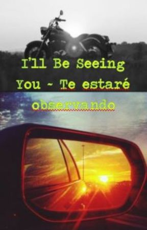 I'll Be Seeing You ~ Te estaré observando by AnUnknownWriterWorld
