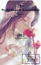 PSYCHO EMPEROR BEAUTIFUL WIFE (BL) by Iris_histoire09
