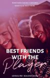 Best Friends with the Player ✔️ (The Player #1) cover