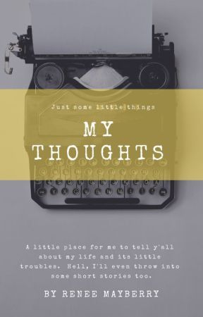My Thoughts by reneemayberry