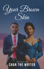 Your Brown Skin by ChanTheeWriter