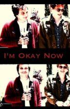 I'm Okay Now by funkmachinelester